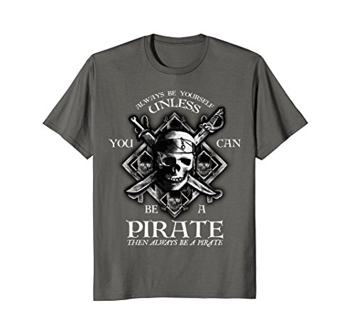 Pirate Tee Mens (Mens Always Be Yourself Unless You Can Be A Pirate Funny T-Shirt 2XL Asphalt)