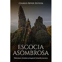 Escocia Asombrosa: Monstruos, misterios y magia en la nación escocesa  (Spanish Edition)