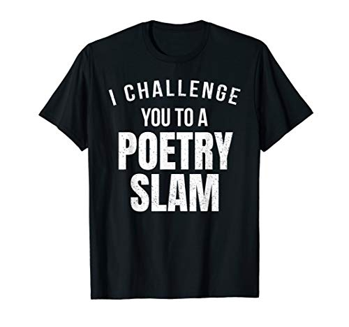 I Challenge You to a Poetry Slam Poet Poem Contest T-Shirt (Best Poetry Slam Poems)