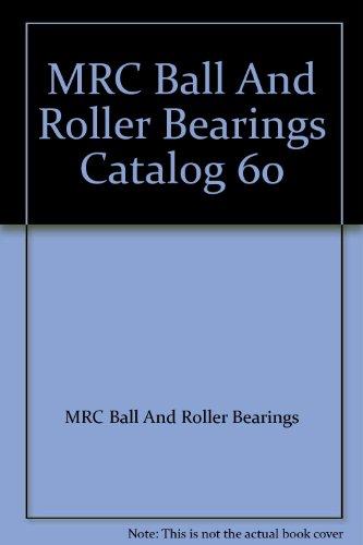 Mrc Ball Bearings - MRC Ball And Roller Bearings Catalog 60
