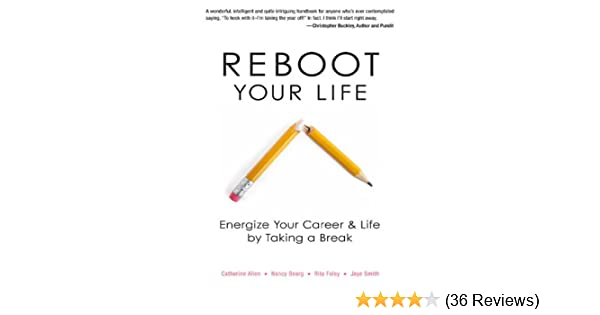 Amazon reboot your life energize your career and life by amazon reboot your life energize your career and life by taking a break ebook catherine allen nancy bearg rita foley jaye smith kindle store fandeluxe Images
