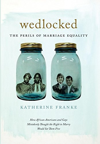 Wedlocked: The Perils of Marriage Equality (Sexual Cultures)