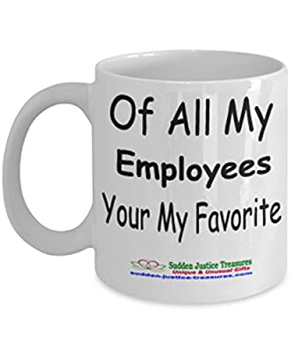 Of All My Employees Your My Favorite White Mug Unique Birthday, Special Or Funny Occasion Gift. Best 11 Oz Ceramic Novelty Cup for Coffee, Tea, Hot Chocolate Or Toddy
