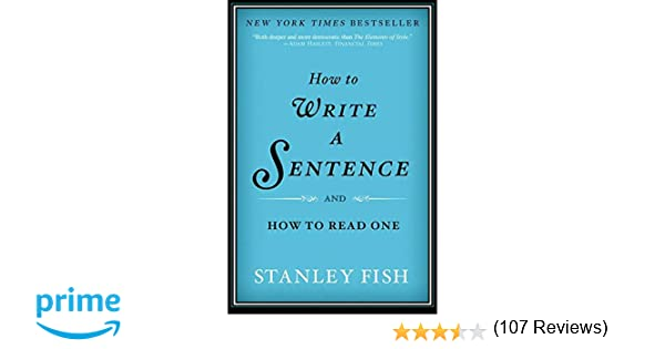 How to Write a Sentence: And How to Read One: Stanley Fish ...