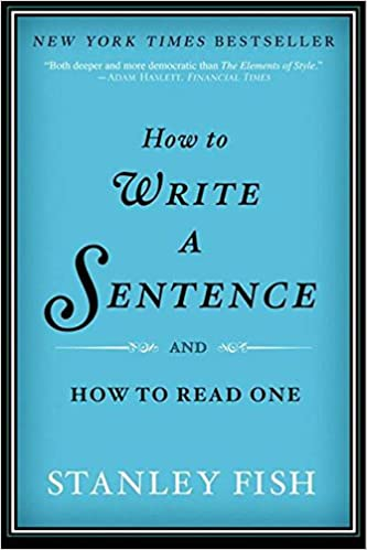 How To Write A Sentence And How To Read One Stanley Fish