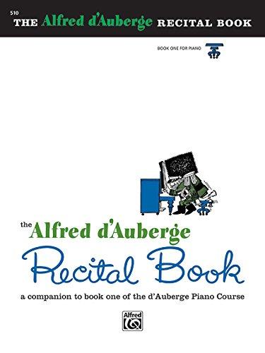 Alfred d'Auberge Piano Course Recital Book, Bk 1: A Companion to Book One of the d'Auberge Piano Course (The Alfred D'auberge Piano - Piano Alfred Publishing
