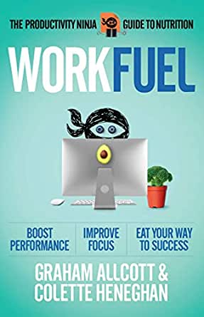 Work Fuel: The Productivity Ninja Guide to Nutrition ...