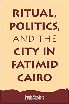 Book Ritual, Politics, and the City in Fatimid Cairo (Suny Series in Medieval Middle East History)