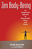 Zen Body-Being: An Enlightened Approach to Physical Skill, Grace, and Power