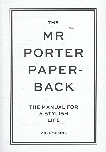The Mr Porter Paperback: The Manual For A Stylish Life (Vol. 1)