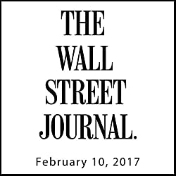 The Morning Read from The Wall Street Journal, February 10, 2017