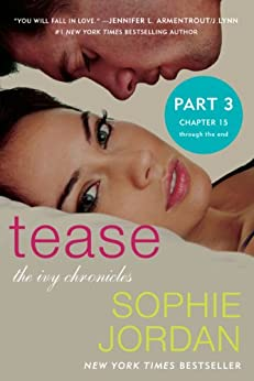 Tease (Part Three: Chapters 15 - The End): The Ivy Chronicles by [Jordan, Sophie]