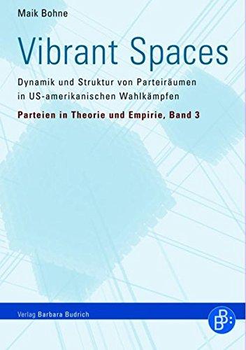 Vibrant Spaces: Dynamik und Struktur von Parteiräumen in US-amerikanischen Wahlkämpfen (Parteien in Theorie und Empirie)