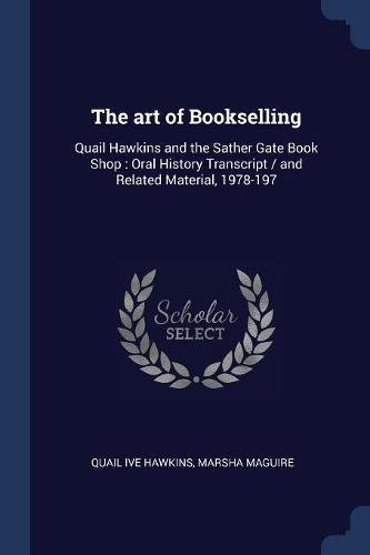 The art of Bookselling: Quail Hawkins and the Sather Gate Book Shop : Oral History Transcript / and Related Material, - Gate Sather