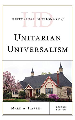 (Historical Dictionary of Unitarian Universalism (Historical Dictionaries of Religions, Philosophies, and Movements Series))