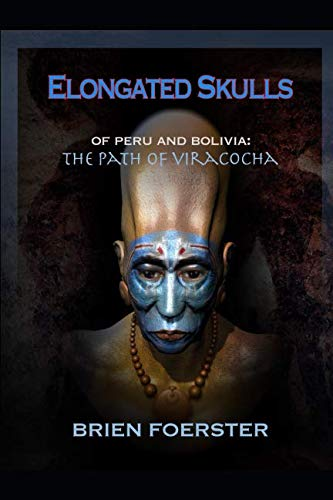 Elongated Skulls Of Peru And Bolivia: The Path Of Viracocha: Traveler's Edition
