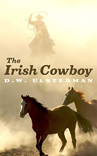THE IRISH COWBOY: A tale of lost love, regret, and personal redemption... by [Ulsterman, D.W.]