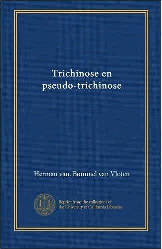 Trichinose en pseudo-trichinose (Dutch Edition): Herman van. Bommel ...