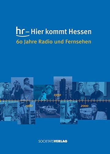 hr - hier kommt Hessen: 60 Jahre Radio und Fernsehen
