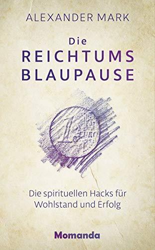 Die Reichtumsblaupause: Die spirituellen Hacks für Wohlstand und Erfolg Gebundenes Buch – 1. September 2018 Alexander Mark Momanda 3956280261 Beruf / Karriere