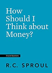 How Should I Think about Money? (Crucial Questions) (English Edition)