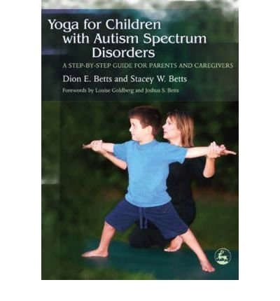 Read Online [ YOGA FOR CHILDREN WITH AUTISM SPECTRUM DISORDERS: A STEP-BY-STEP GUIDE FOR PARENTS AND CAREGIVERS - GREENLIGHT ] By Betts, Dion E ( Author) 2006 [ Paperback ] pdf