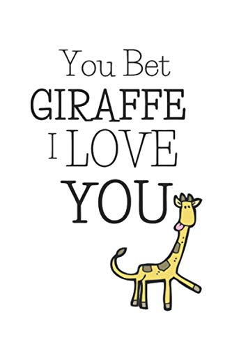 The Glass Menagerie Costumes - You Bet Giraffe I Love You: Funny Giraffe Gifts - Pocket-sized Paperback