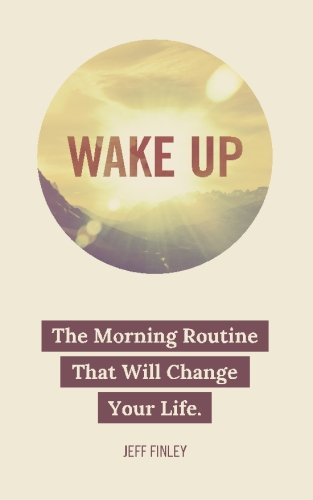 Wake Up: The Morning Routine That Will Change Your Life