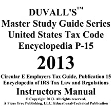 DUVALL'S Master Study Guide Series United States Tax Code Encyclopedia P-15 2013: Circular E Employers Tax Guide Publication 15 Encyclopedia of IRS ... (DUVALLS IRS TAX LAW SERIES) (Volume 1)