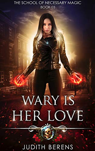 Wary Is Her Love: An Urban Fantasy Action Adventure (The School Of Necessary Magic Book 3) (Read Between The Lines School Of Rock)