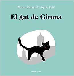 El Gat de Girona (La Lluna de Paper): Amazon.es: Agnès Petit ...