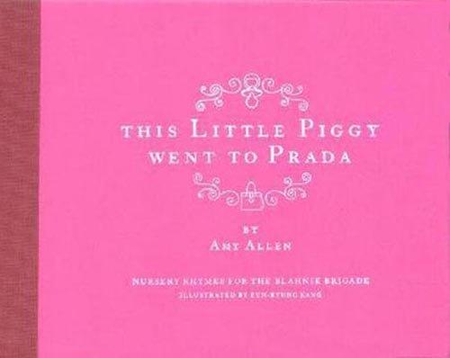 This Little Piggy Went to Prada: Nursery Rhymes for the Blahnik - Prada London Stores