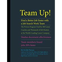 Team Up! Find a Better Job Faster with a Job Search Work Team: The Proven Program Used by 300 Career Coaches and Thousands of Job Hunters at the ... Team Members Found Jobs 20% Faster.