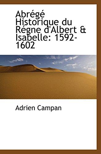 Abrg Historique du Rgne d'Albert & Isabelle: 1592-1602 (French Edition)
