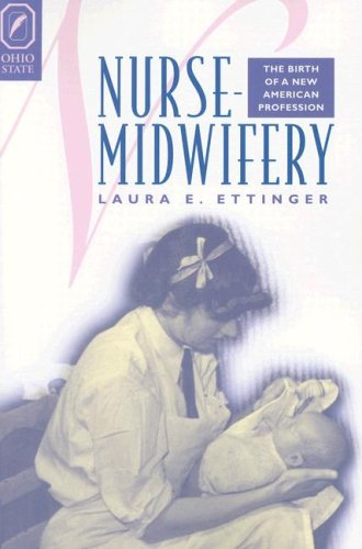 NURSE-MIDWIFERY: THE BIRTH OF A NEW AMERICAN PROFESSION (WOMEN GENDER AND HEALTH)