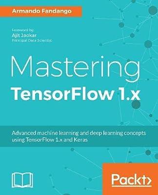 Mastering TensorFlow 1 x: Advanced machine     - Amazon fr