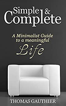 Simple complete a minimalist guide to a meaningful life for The simple guide to a minimalist life