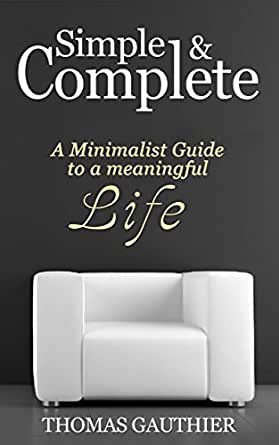 Simple complete a minimalist guide to a meaningful life for Simple guide to a minimalist life