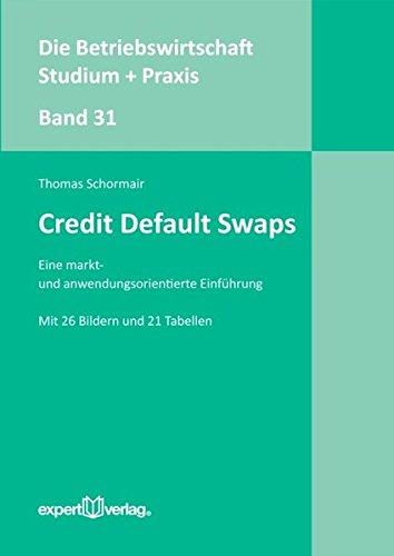 Credit Default Swaps: Eine markt- und anwendungsorientierte Einführung (Die Betriebswirtschaft. Studium und Praxis)