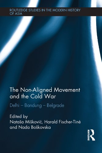 Download The Non-Aligned Movement and the Cold War: Delhi – Bandung – Belgrade (Routledge Studies in the Modern History of Asia) Pdf