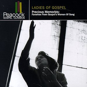 Ladies Of Gospel - Precious Memories: Favorites From Gospel's Women Of Song