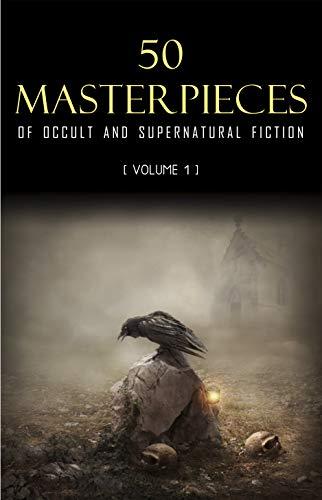 (50 Masterpieces of Occult & Supernatural Fiction Vol. 1)