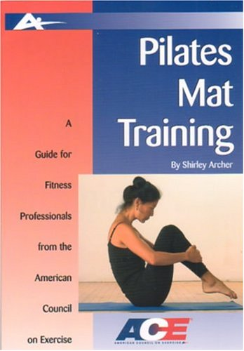Pilates Mat Training: A Guide for Fitness Professionals from the American Council on Exercise (Guides for Fitness Profes