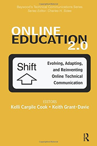 Online Education 2.0: Evolving, Adapting, and Reinventing Online Technical Communication (Baywood's Technical Communications Series)