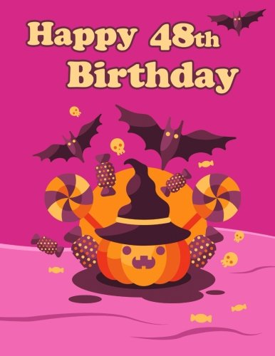 Happy 48th Birthday: Cute Halloween Themed Notebook, Journal, Diary, 365 Lined Pages, Birthday Gifts for 48 Year Old Men or Women, Son or Daughter, ... Mother, Best Friends, Book Size -