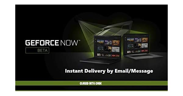 NVIDIA GEFORCE NOW CLOSED BETA ACCESS | PC / MAC | REGION FREE [INSTANT  DELIVERY By Email/Message]