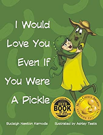 I Would Love You Even If You Were A Pickle