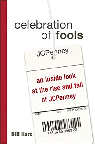 b7de3096a396 Celebration of Fools  An Inside Look at the Rise and Fall of JCPenney  Bill  Hare  9780814471593  Amazon.com  Books