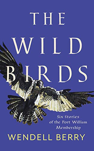 (The Wild Birds: Six Stories of the Port William Membership)