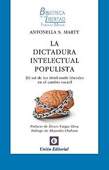 La dictadura intelectual populista: El rol de los think tanks liberales en el cambio social (Biblioteca de la Libertad Formato Menor nº 25) (Spanish Edition) por [Marty, Antonella S.]